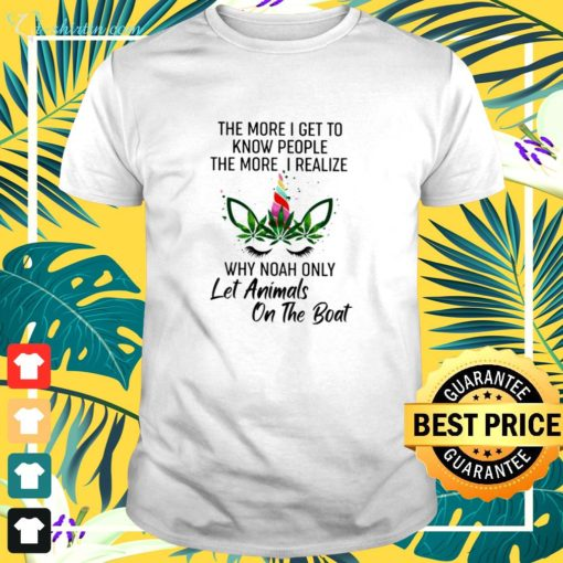 Unicorns the more i get to know people t-shirt
