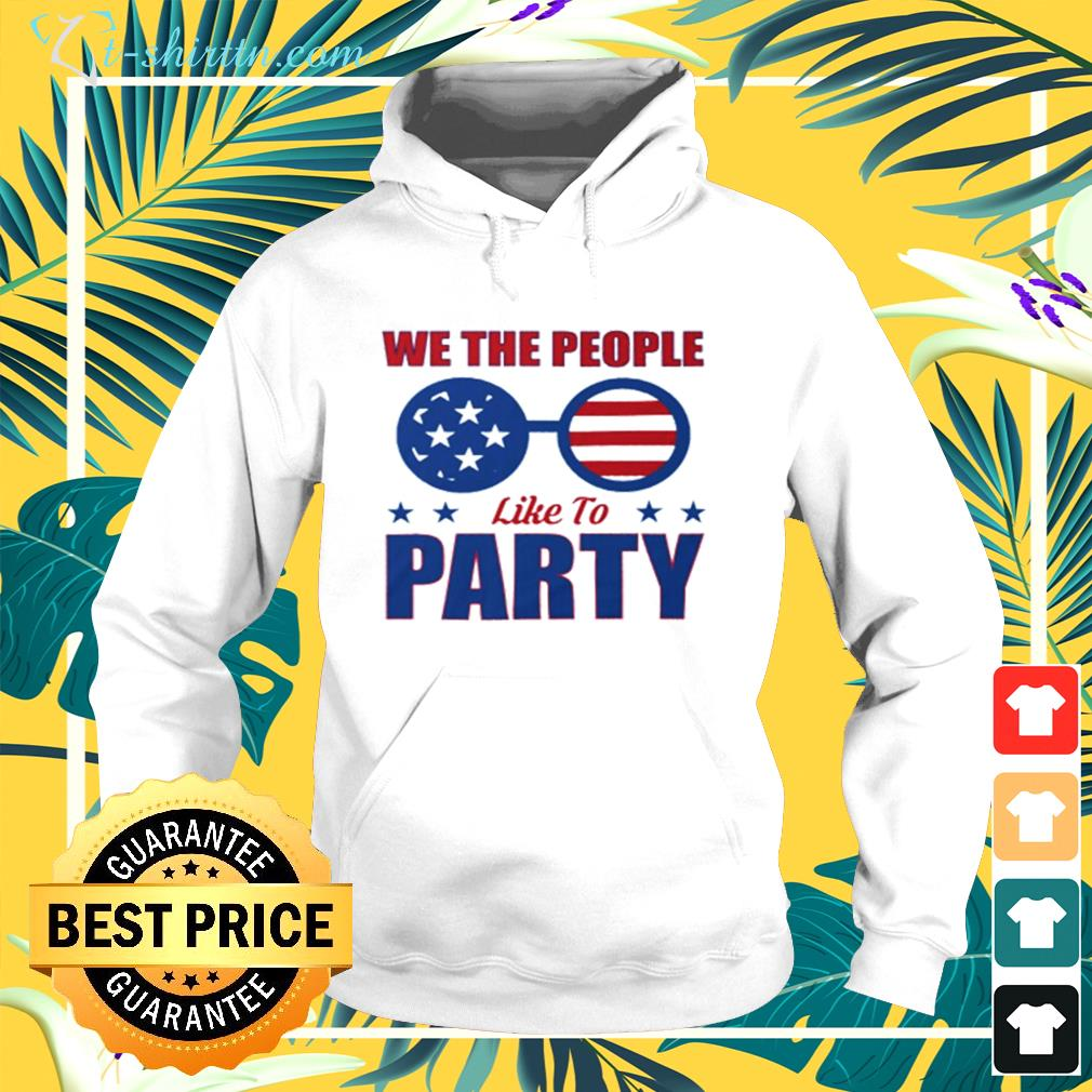 We the people like to party glasses American hoodie