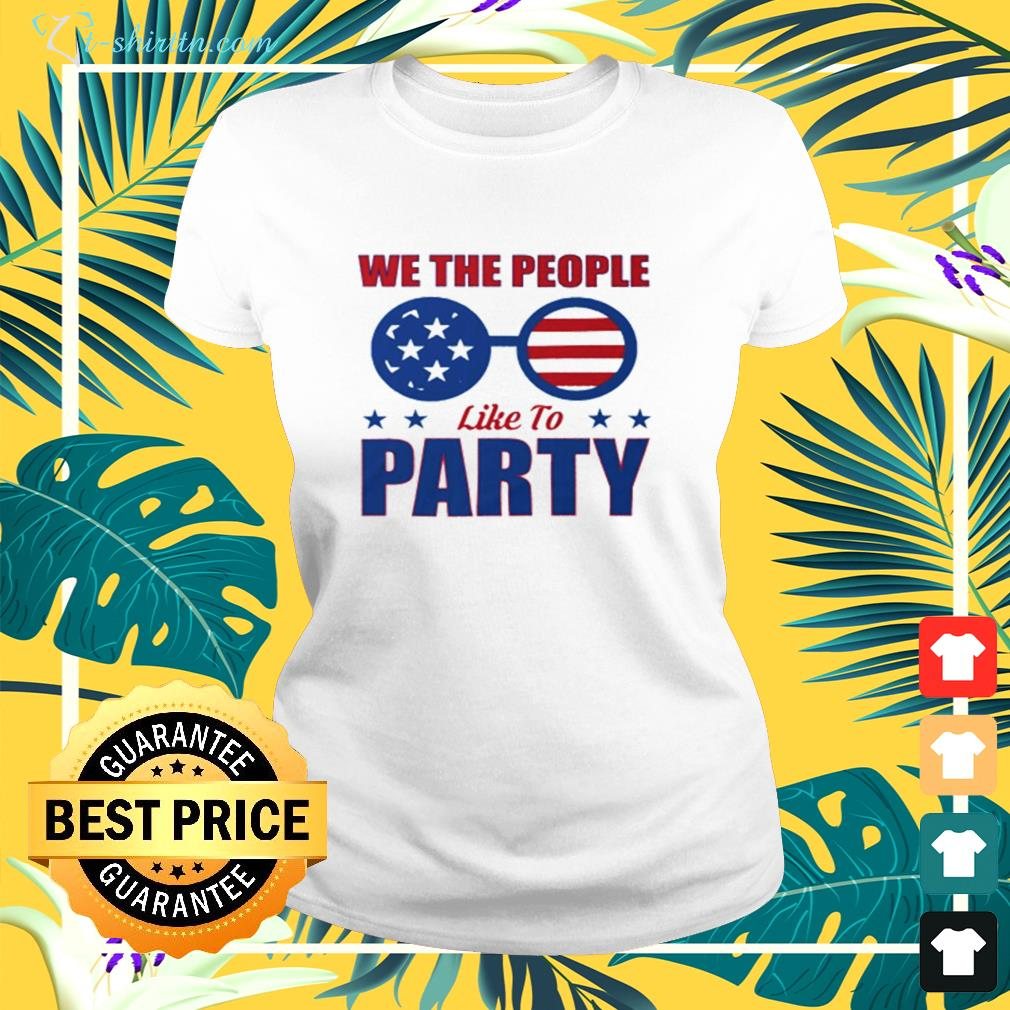 We the people like to party glasses American ladies-tee