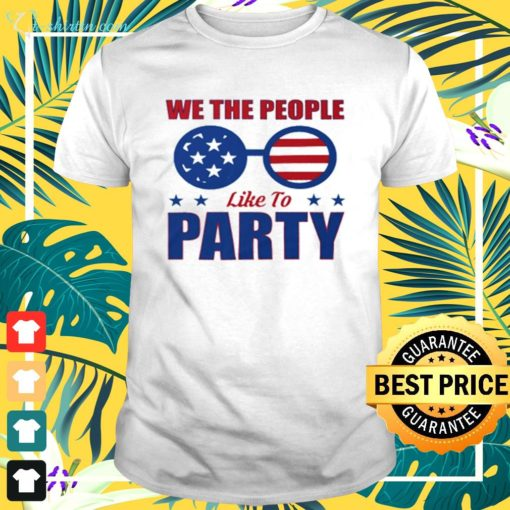 We the people like to party glasses American t-shirt