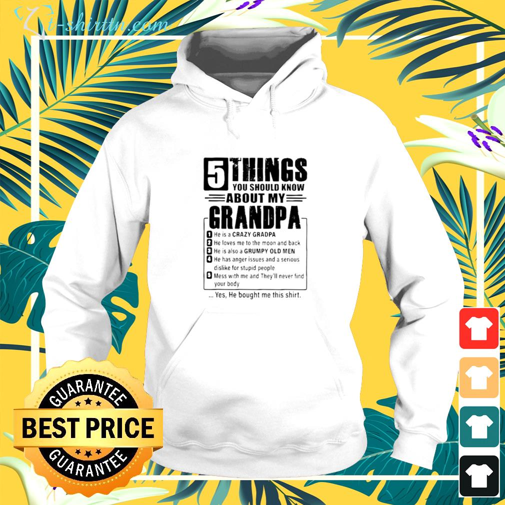 5 Things you should know about my grandpa 1 he is a crazy grandpa hoodie