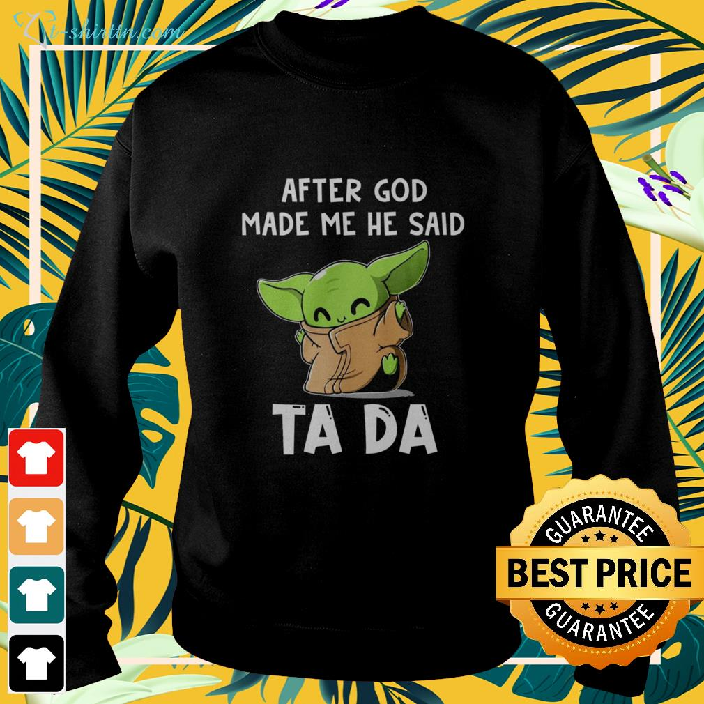 Baby Yoda After God made me he ssaid ta da funny sweater