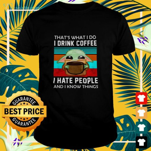 Baby Yoda That's what I do I drink coffee I hate people and I know things vintage shirt