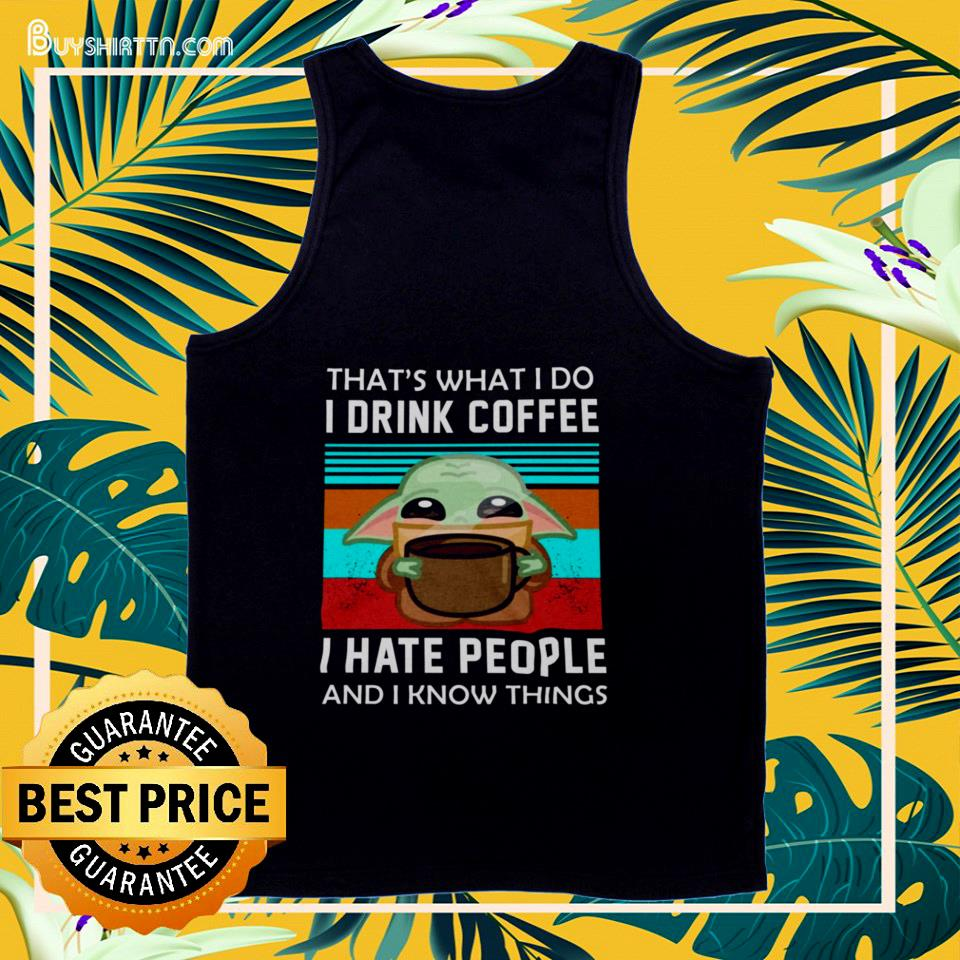 Baby Yoda That's what I do I drink coffee I hate people and I know things vintage tank top