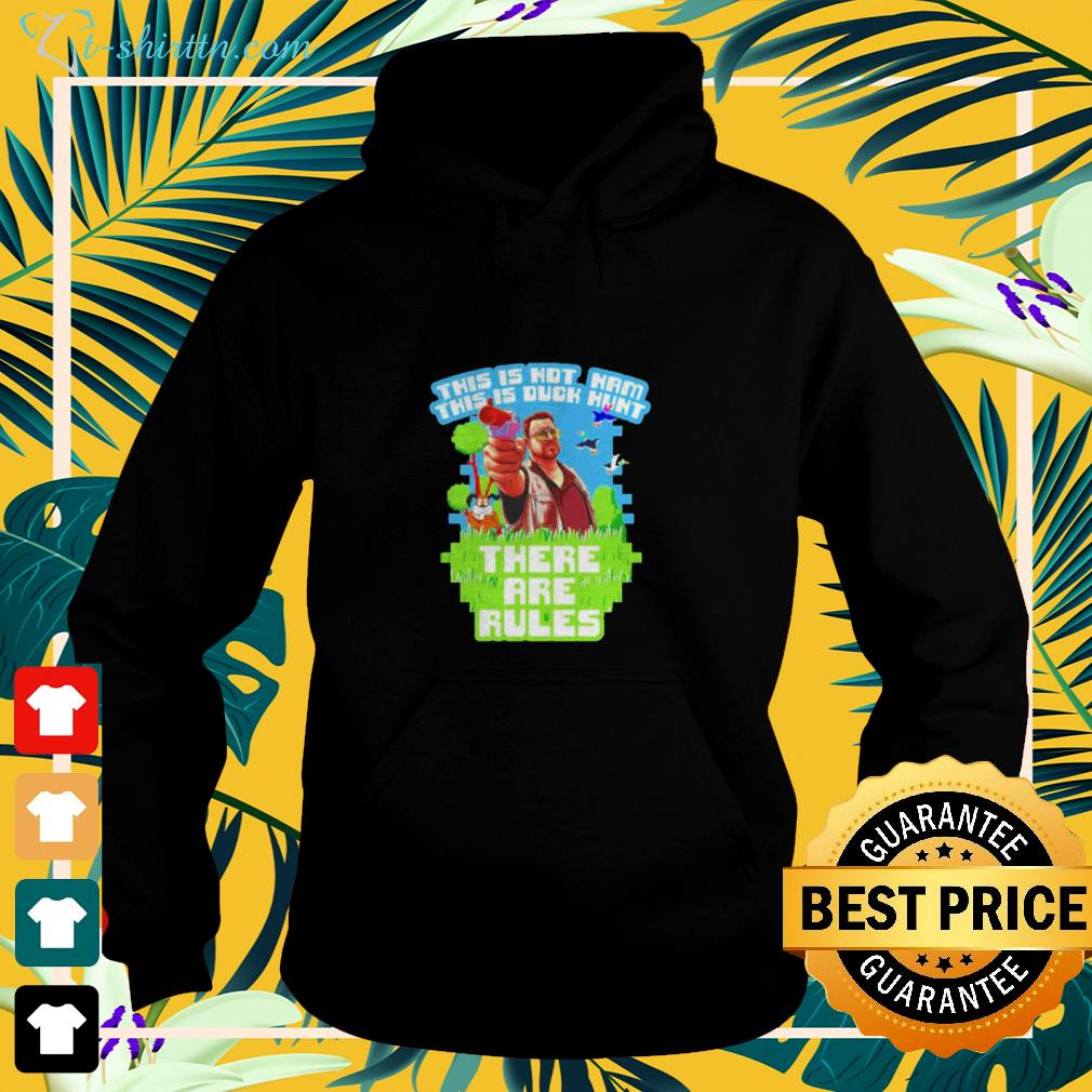 Big Lebowski this isn't nam this is duck hunt there are rules hoodie