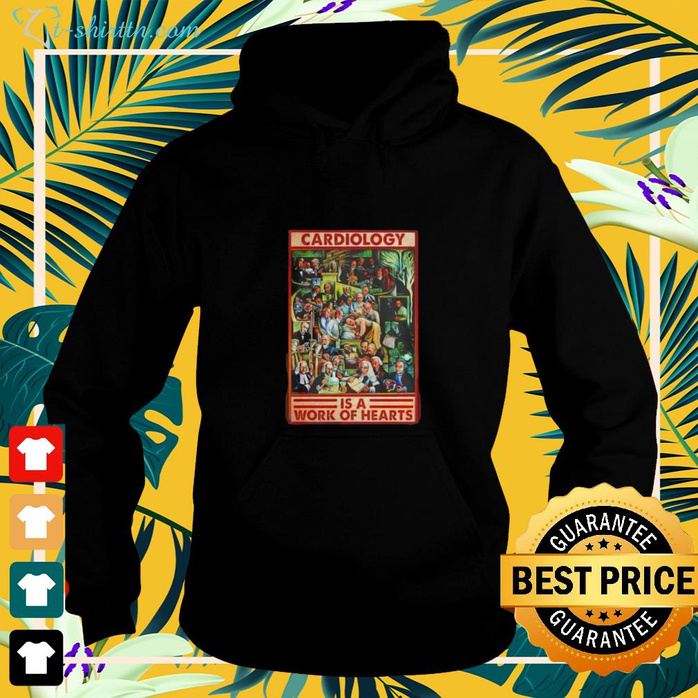 Cardiology is a work of hearts hoodie