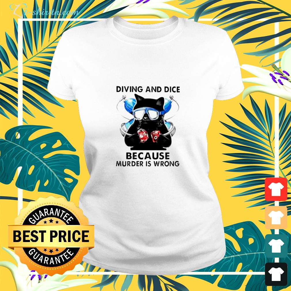 Cat diving and dice because murder is wrong ladies-tee