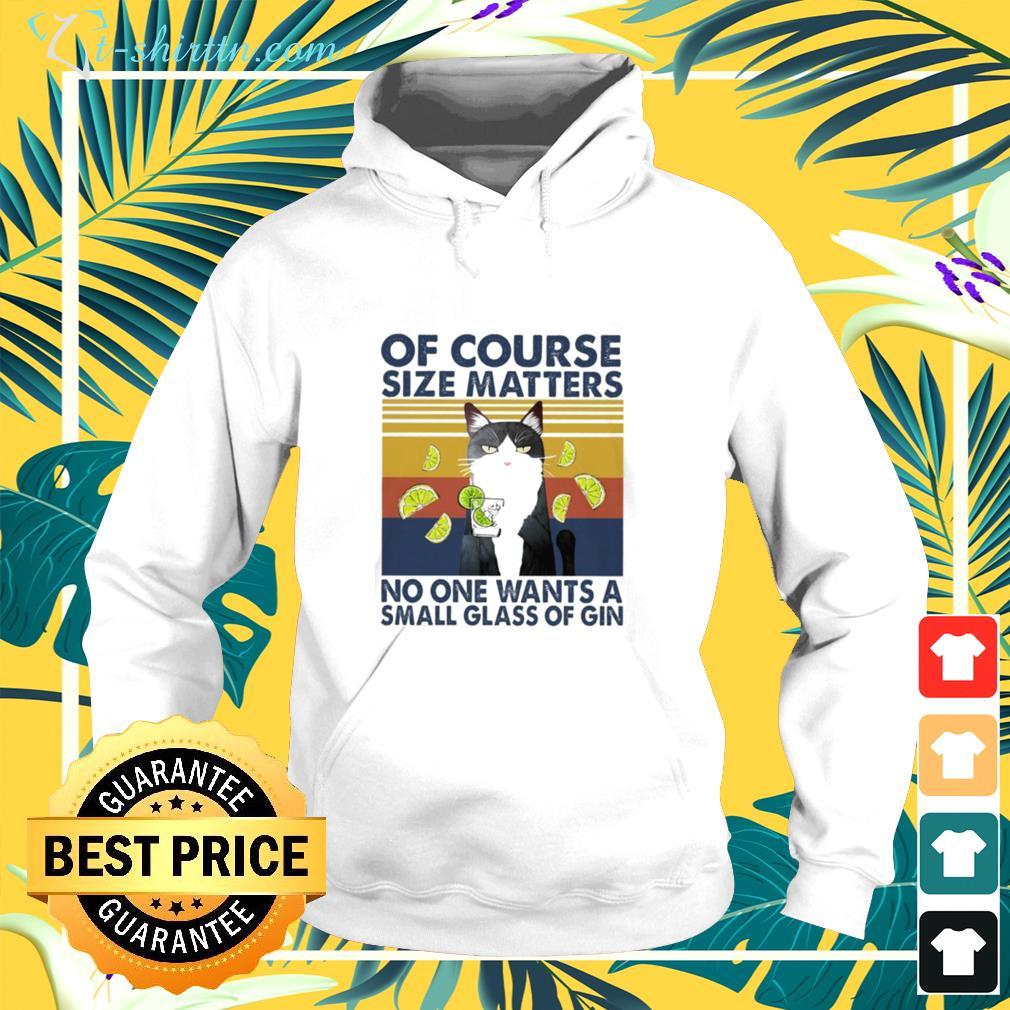 Cat of course size matters no one wants a small glass of gin vintage  hoodie