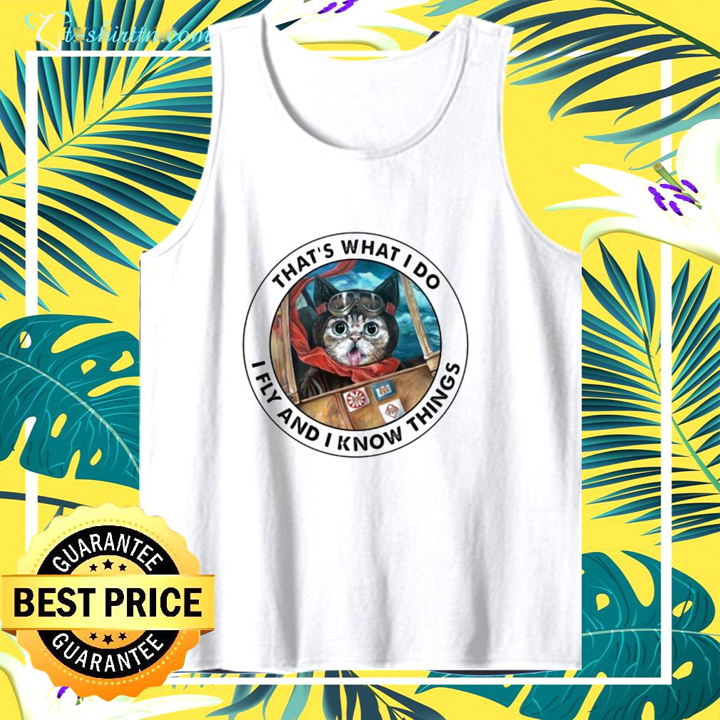 Cat thats what I do I fly and I know things tank top