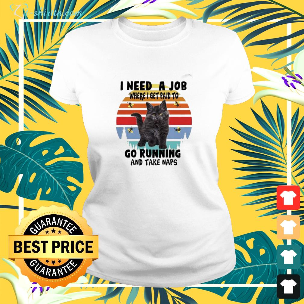Cats I need a job where I get paid to go running and take naps vintage ladies-tee