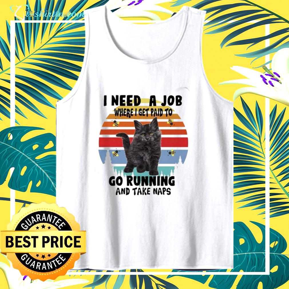 Cats I need a job where I get paid to go running and take naps vintage tank top