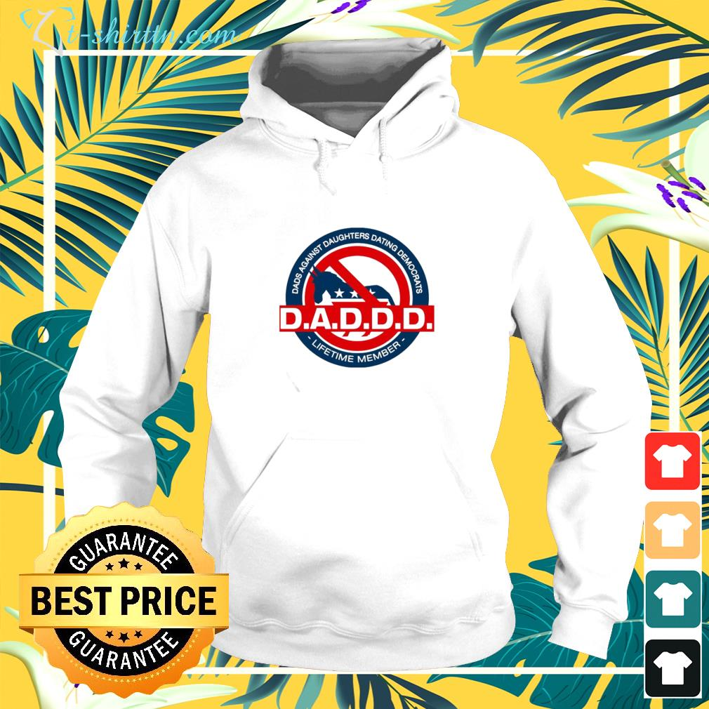 D.A.D.D.D. Dads against daughters dating democrats hoodie