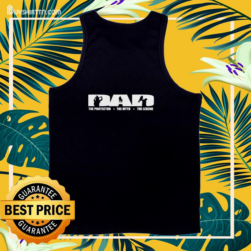 Dad The protector the myth the legend tank top
