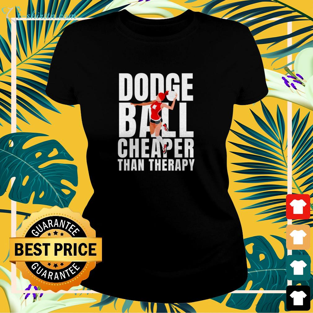 Dodgeball cheaper than therapy ladies-tee