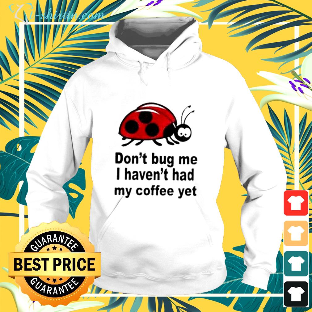 Don't bug me quotes graphic  hoodie