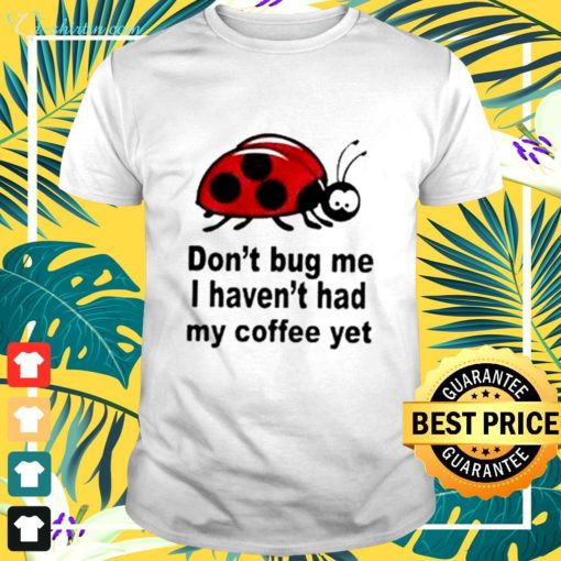 Don't bug me quotes graphic shirt