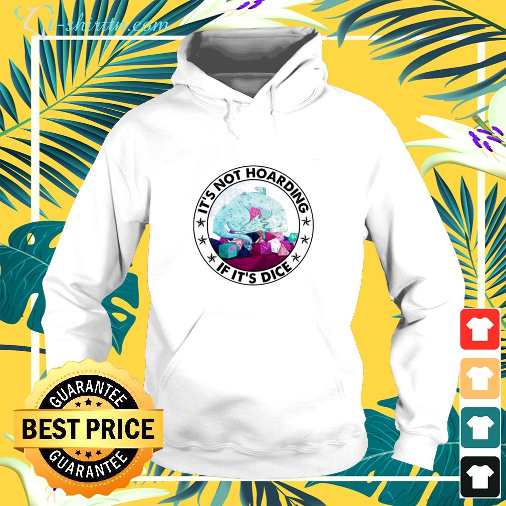 Dragon and dungeon It's not  hoarding if it's dice hoodie