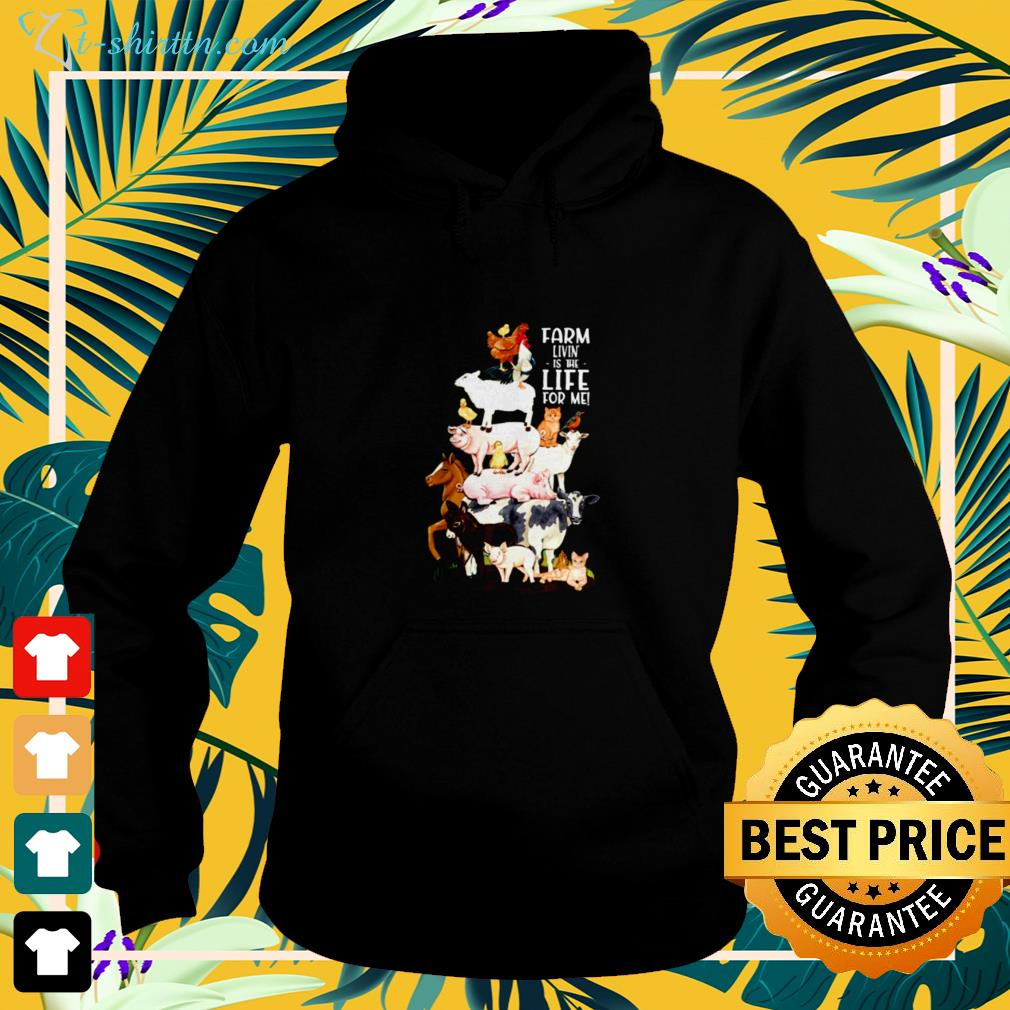 Farm living is the life for me hoodie