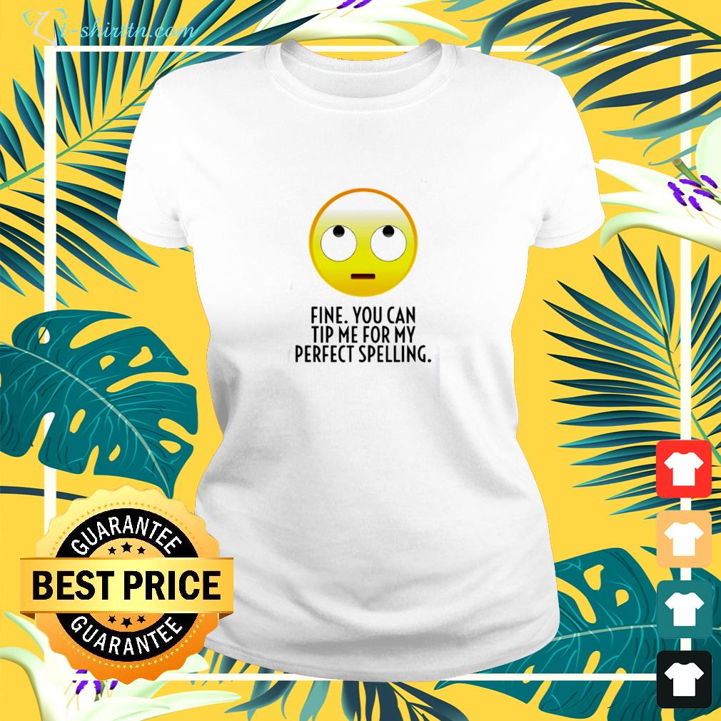Fine you can tip me for my perfect thing ladies-tee