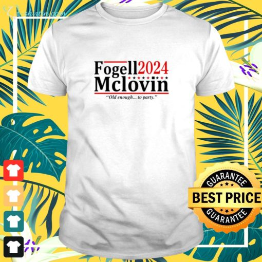 Fogell Mclovin 2024 old enough to party shirt
