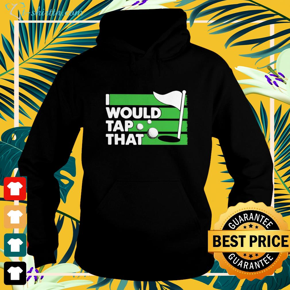 Golf I Would Tap That hoodie