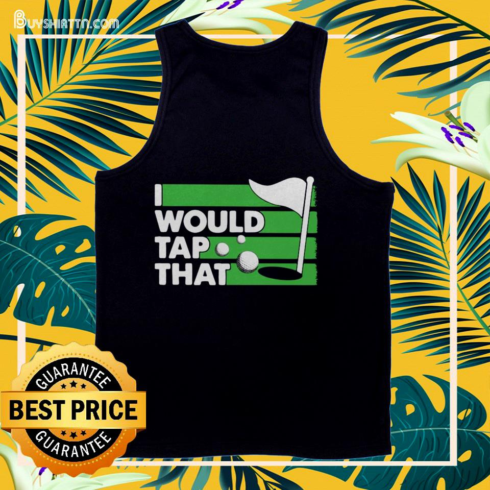 Golf I Would Tap That tank top