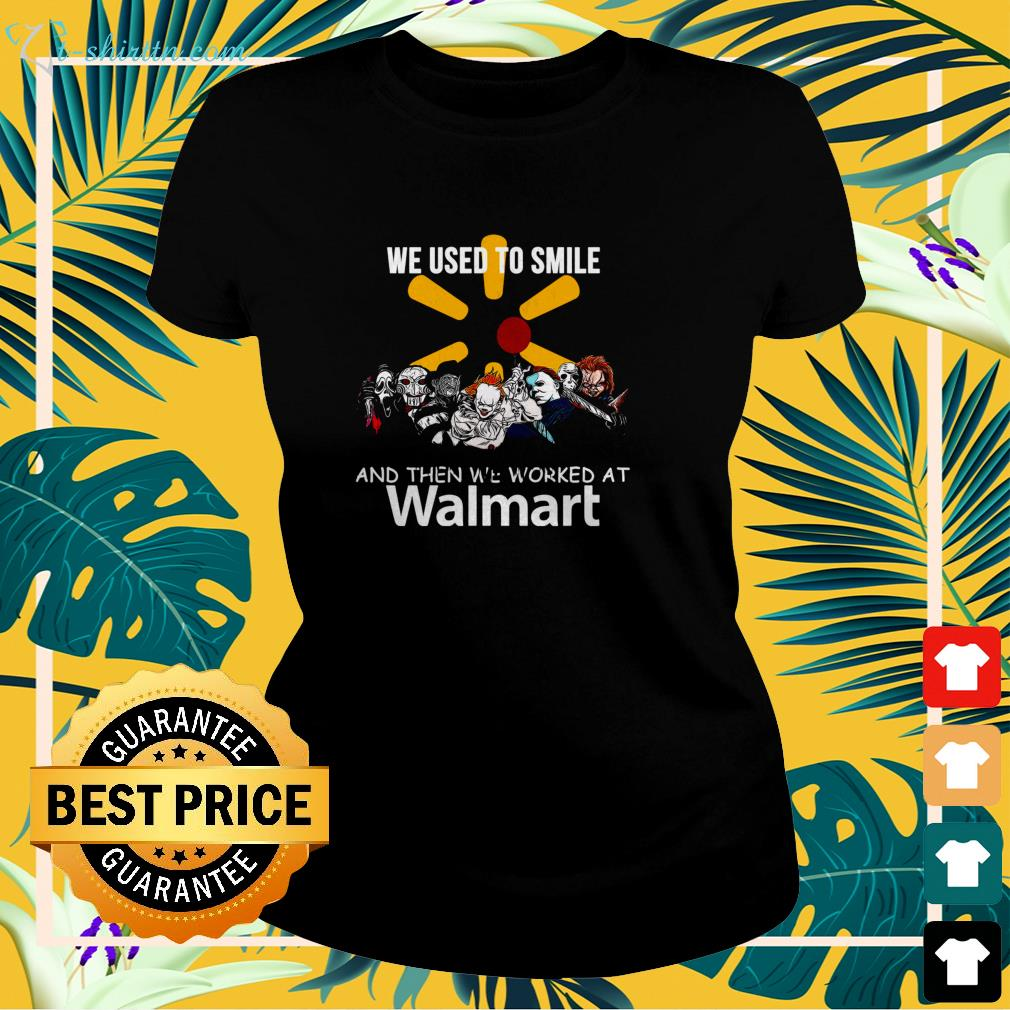 Horror characters we used to smile and then we worked at Walmart ladies-tee