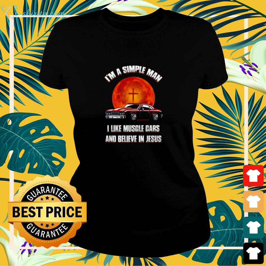 I am a simple man I like muscle cars and believe in Jesus  ladies-tee