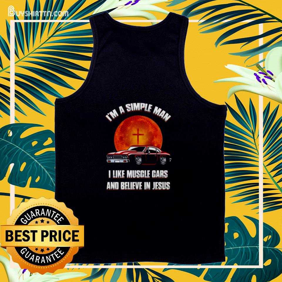 I am a simple man I like muscle cars and believe in Jesus tank top