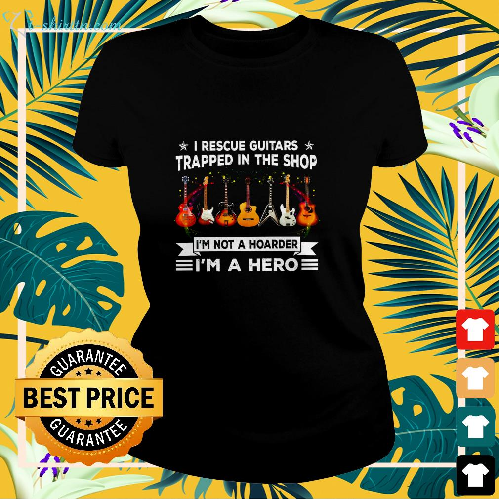 I rescue guitars trapped in the shop I'm not a hoarder I'm a hero ladies-tee