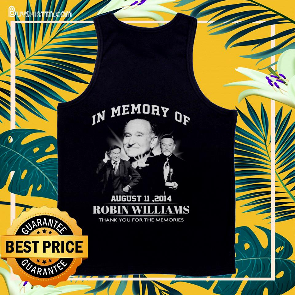 In memory of Robin Williams thank you for the memories tank top