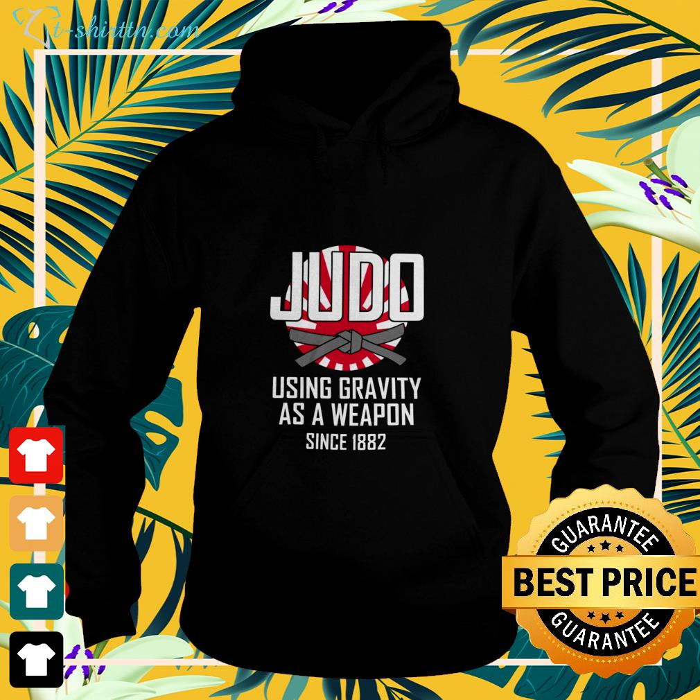 Judo using gravity as a weapon since 1882 HOODIE