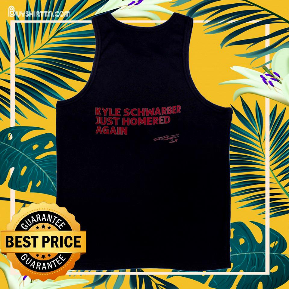 Kyle Schwarber Just homered again signature tank top
