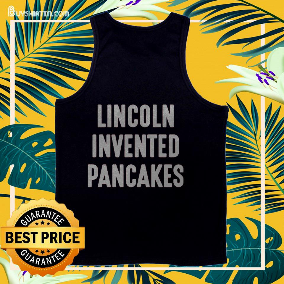 Lincoln invented pancakes tank top