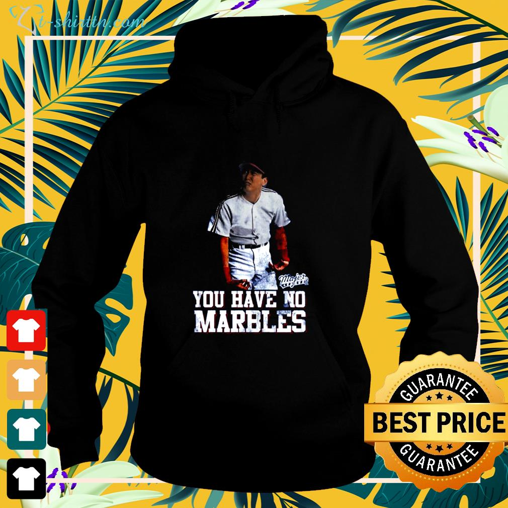 Major League you have no Marbles hoodie