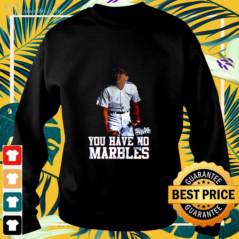 Major League you have no Marbles sweater