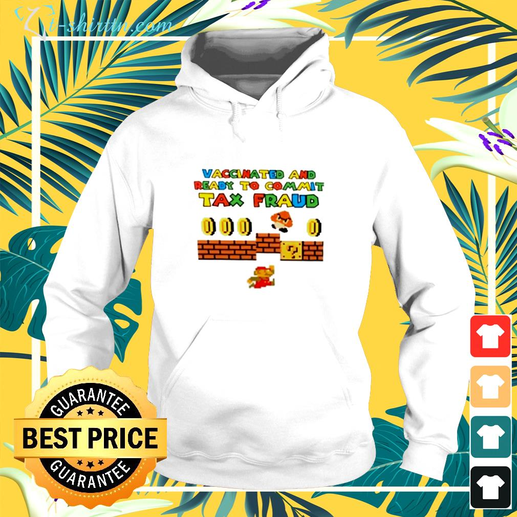 Mario vaccinated and ready to commit tax fraud hoodie