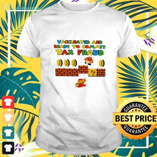 Mario vaccinated and ready to commit tax fraud shirt
