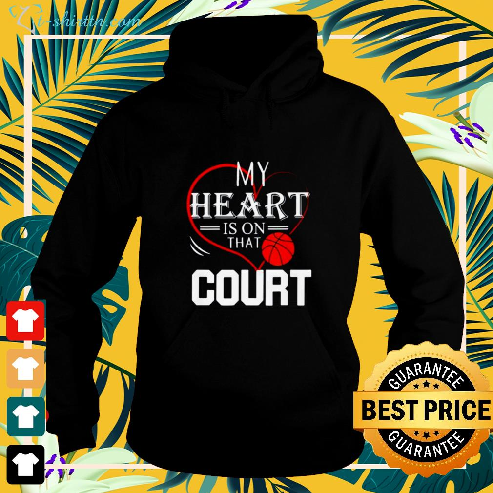 My heart is on that court basketball hoodie