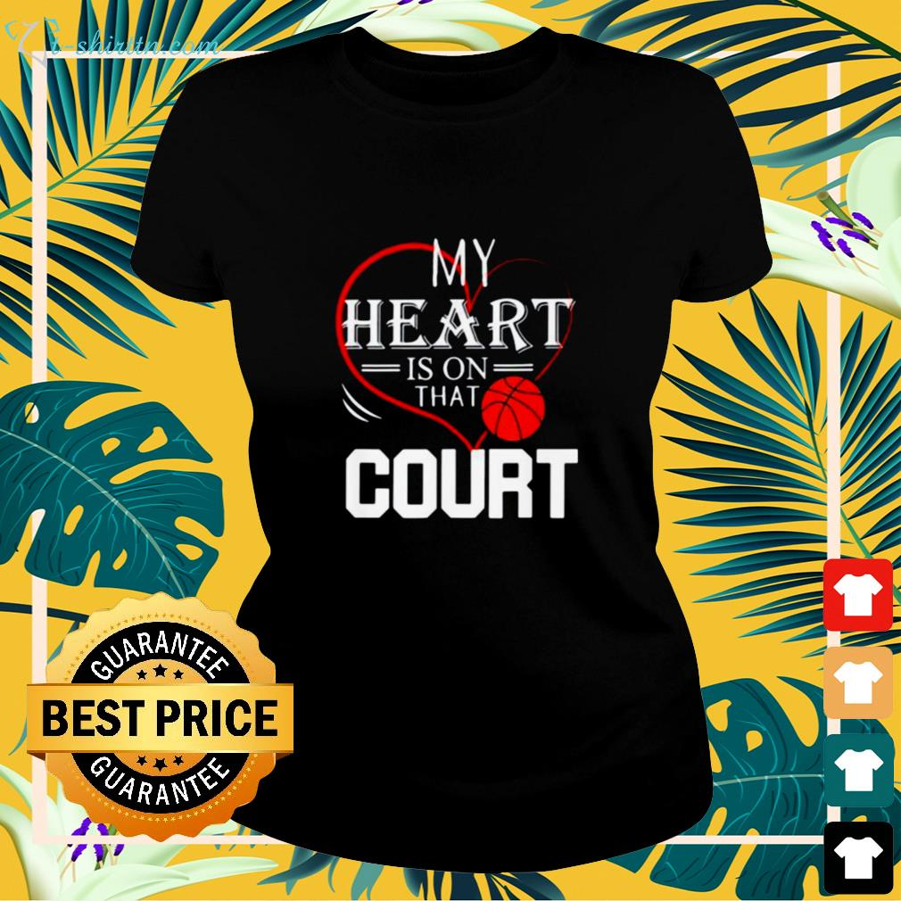 My heart is on that court basketball ladies-tee