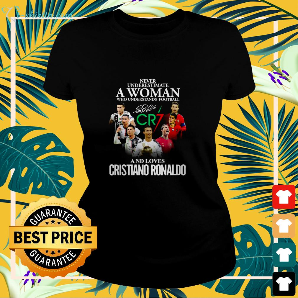 Never underestimate a woman who understands football and loves Cristiano Ronaldo CR7 signature ladies-tee