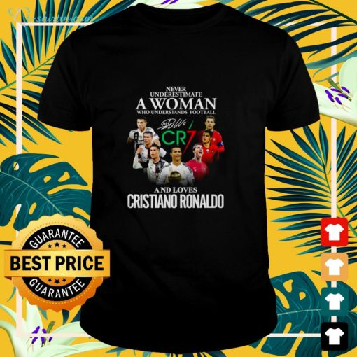 Never underestimate a woman who understands football and loves Cristiano Ronaldo CR7 signature shirt