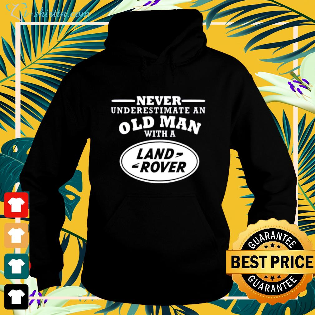 Never underestimate an old man with a land rover hoodie