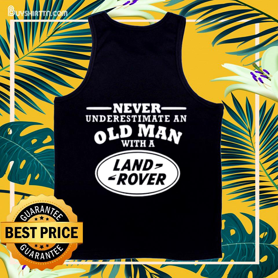 Never underestimate an old man with a land rover tank top