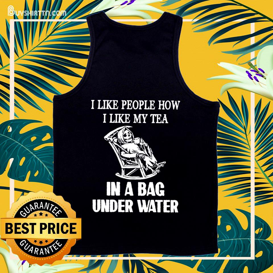 Skull I like people how I like my tea in a bag under water tank top