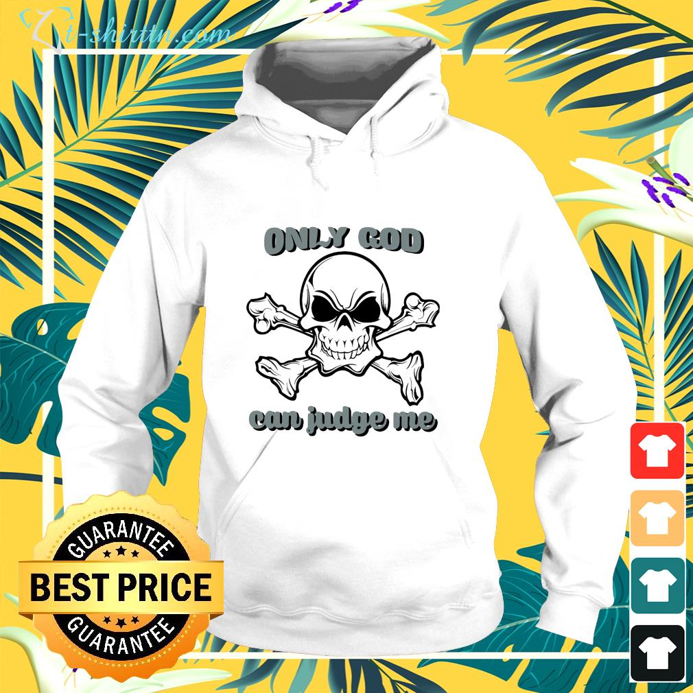 Skull only god can judge me hoodie