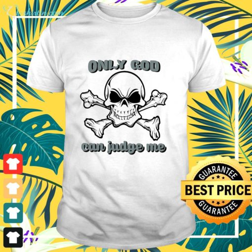 Skull only god can judge me shirt
