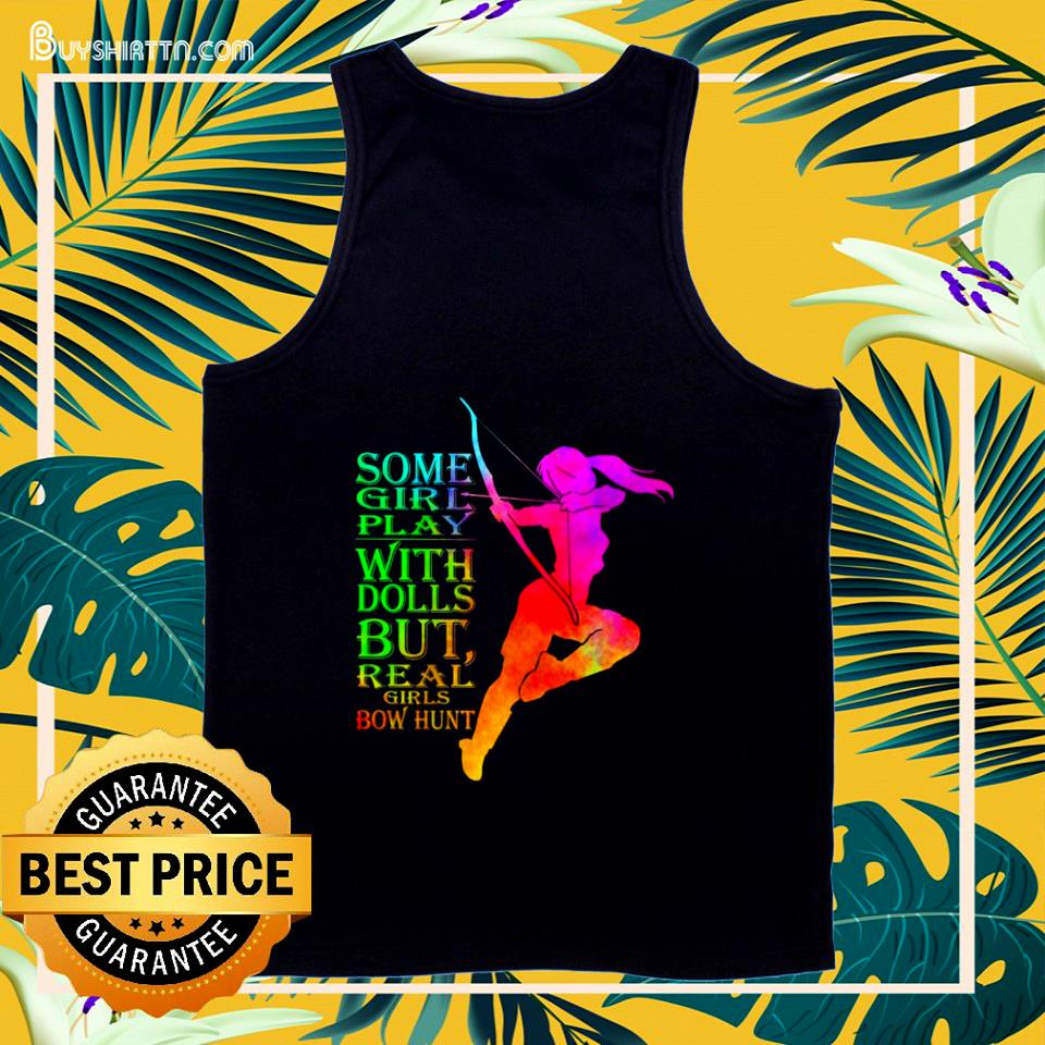 Some girl play with dolls but real girls bow hunt tank top