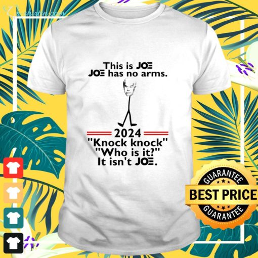 This is Joe has no arms 2024 knock knock who is it shirt