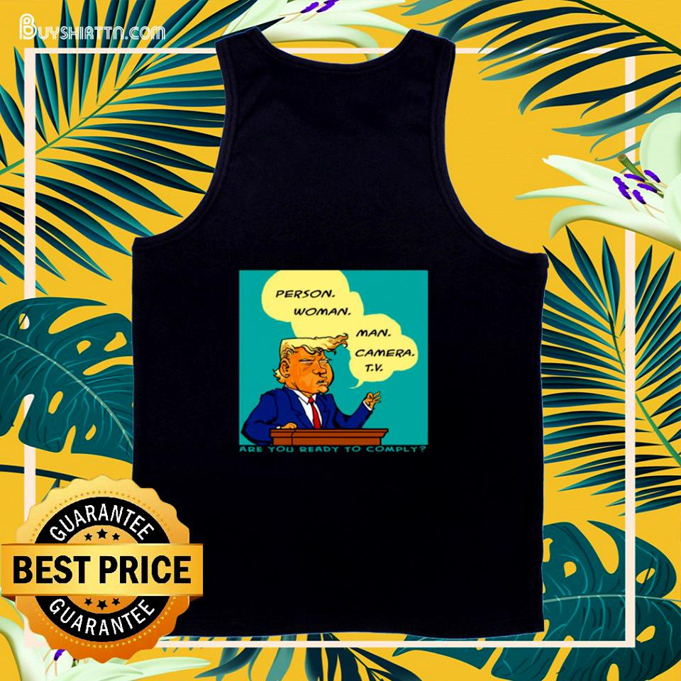 Trump's person man woman camera and TV are you ready to comply tank top
